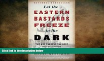 READ book  Let the Eastern Bastards Freeze in the Dark: The West Versus the Rest Since