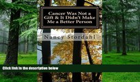 Big Deals  Cancer Was Not a Gift   It Didn t Make Me a Better Person: A memoir about cancer as I