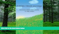 Big Deals  Ovarian Cancer Journeys: Survivors Share Their Stories To Help Others  Best Seller