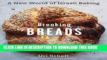 [PDF] Breaking Breads: A New World of Israeli Baking--Flatbreads, Stuffed Breads, Challahs,