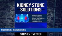 Big Deals  Kidney Stone Solutions: How to Prevent and Treat Kidney Stones With Natural Herbs, Diet