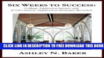 Collection Book Six Weeks to Success: College Admission Secrets and (Un)Common Application