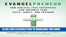 [Read] Evangelpreneur: How Biblical Free Enterprise Can Empower Your Faith, Family, and Freedom