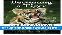 [New] Becoming a Tiger: How Baby Animals Learn to Live in the Wild Exclusive Full Ebook