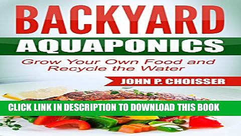 [PDF] Backyard Aquaponics — Grow Your Own Food: Harvest Fish and Vegetables and Recycle the Water