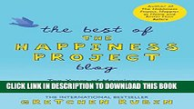 [PDF] THE BEST OF THE HAPPINESS PROJECT BLOG: Ten Years of Happiness, Good Habits, and More
