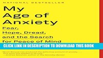 [PDF] My Age of Anxiety: Fear, Hope, Dread, and the Search for Peace of Mind [Online Books]