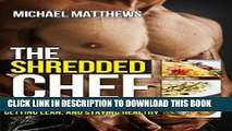 [PDF] The Shredded Chef: 120 Recipes for Building Muscle, Getting Lean, and Staying Healthy (First