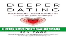 [PDF] Deeper Dating: How to Drop the Games of Seduction and Discover the Power of Intimacy Popular