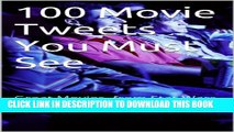 [PDF] 100 Movie Tweets You Must See: Great Movies, from Star Wars to The Spectacular Now Full Online
