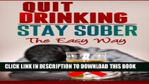 New Book Quit Drinking / Stay Sober: The Easy Way (Alcohol Abuse, Alcohol Recovery, Binge Drinking)