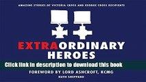 Download Extraordinary Heroes: Amazing Stories of Victoria Cross and George Cross Recipients