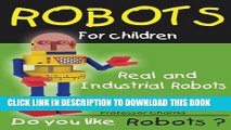 New Book Real and Industrial Robots: All the robots from Research Labs and Industries (Robots for