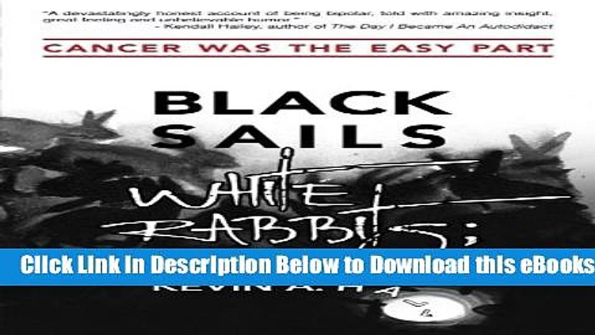 [PDF] Black Sails White Rabbits: Cancer Was the Easy Part Online Ebook