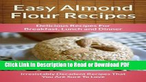 [Get] Easy Almond Flour Recipes: A Decadent Gluten-Free, Low-Carb Alternative To Wheat (The Easy