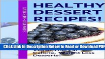 [Get] Healthy Dessert Recipes!: 50 Easy, Delicious Vegan, Low Fat Calorie, Weight Loss Desserts!