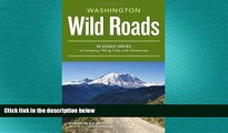 complete  Wild Roads Washington: 80 Scenic Drives to Camping, Hiking Trails, and Adventures