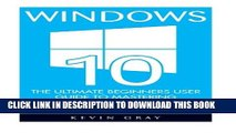 [PDF] Windows 10: The Ultimate Beginners User Guide To Mastering Microsoft s New Operating System