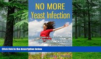 Must Have PDF  No More Yeast Infection: The Complete Guide on Yeast Infection Symptoms, Causes,