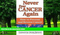 Big Deals  Never Fear Cancer Again: How to Prevent and Reverse Cancer (Never Be)  Free Full Read