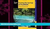 complete  Touring the Springs of Florida: A Guide to the State s Best Springs (Touring Hot Springs)