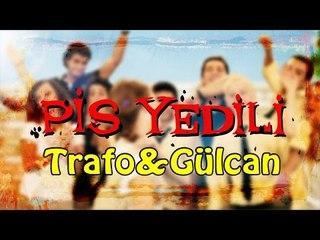 Pis Yedili - 16. Bölüm Trafo&Gülcan
