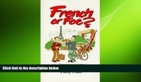 READ book  French or Foe?: Getting the Most Out of Visiting, Living and Working in France  BOOK