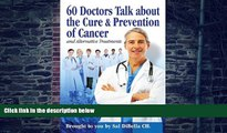 Big Deals  60 Doctors talk about the Cure and Prevention of Cancer  Best Seller Books Most Wanted