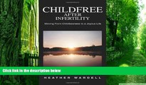 Big Deals  Childfree After Infertility: Moving From Childlessness to a Joyous Life  Free Full Read