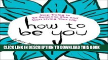 [New] How to Be You: Stop Trying to Be Someone Else and Start Living Your Life Exclusive Online