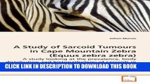 [PDF] A Study of Sarcoid Tumours in Cape Mountain Zebra (Equus zebra zebra): A study looking at