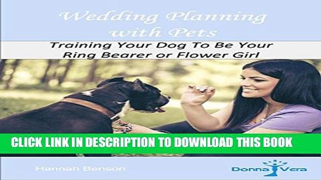 [PDF] Wedding Planning with Pets: Training Your Dog To Be Your Ring Bearer or Flower Girl (Donna