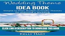 [PDF] Wedding Theme Idea Book: Simple to Plan Budget Friendly Wedding Themes (Wedding Planning