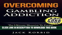 [PDF] Overcoming Gambling Addiction- The Ultimate Blueprint To Escape Compulsive Gambling