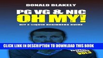 [PDF] PG VG   Nic, OH MY!: DIY E-liquid Beginners Guide for Electronic Cigarettes (Easy Vaping