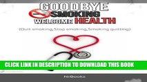 Collection Book Goodbye Smoking Welcome Health: (Quit smoking,Stop smoking,Smoking quitting)