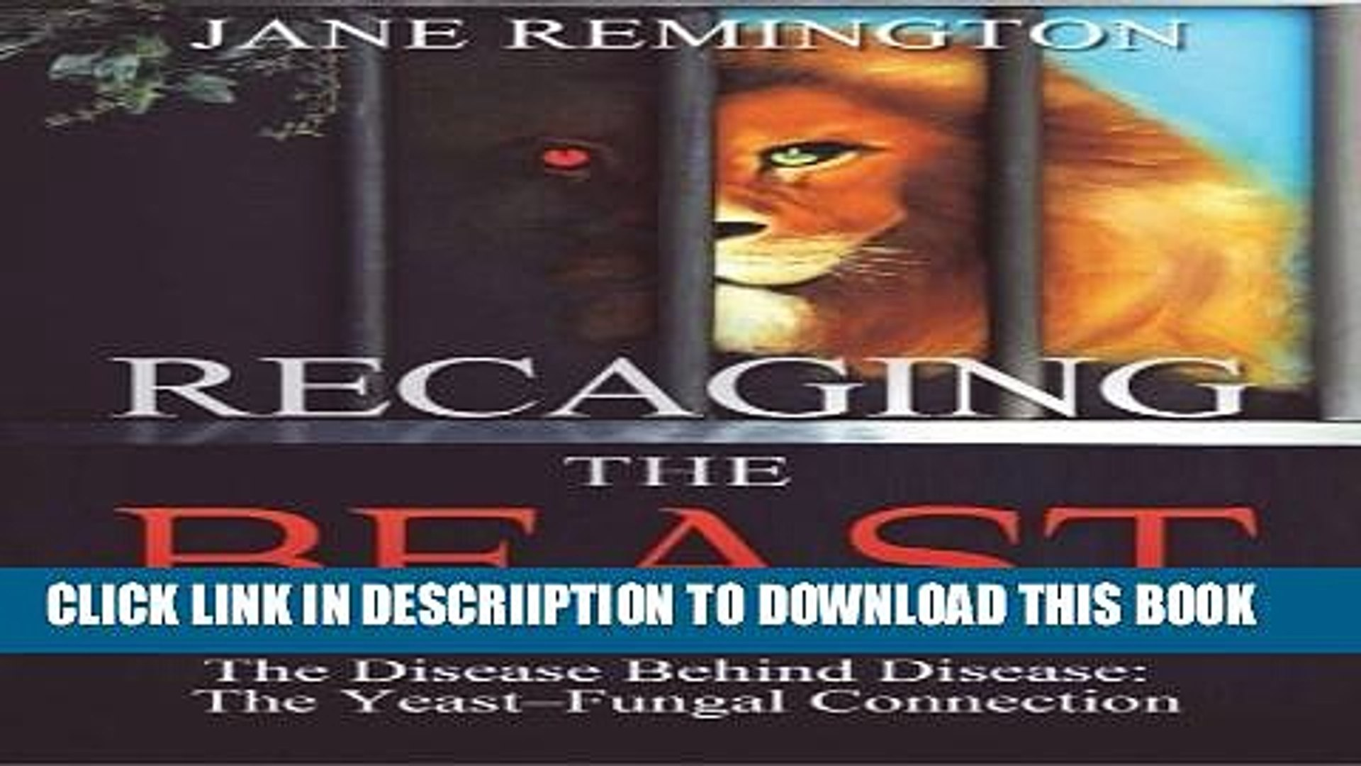[PDF] Recaging The Beast: The Disease Behind Disease: The Yeast-Fungal Connection Full Colection