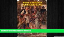 FAVORITE BOOK  PROFESSIONAL GUNSMITHING - A TEXT BOOK ON THE REPAIR AND ALTERATION OF FIREARMS
