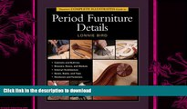 READ BOOK  Taunton s Complete Illustrated Guide to Period Furniture Details (Complete Illustrated