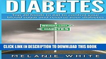[PDF] Diabetes: Top 20 foods to eat to control your blood sugar and reverse your diabetes Popular