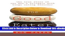 [PDF] The Good Eater: The True Story of One Man s Struggle With Binge Eating Disorder Online Ebook