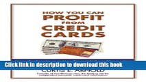 Read How You Can Profit from Credit Cards: Using Credit to Improve Your Financial Life and Bottom