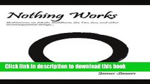 [PDF] Nothing Works: Meditations on Aikido, Buddhism, the Tao, Zen, and other Full Online