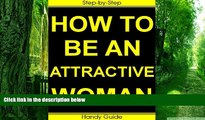 Big Deals  How To Be An Attractive Woman: Easy Step-by-Step Guide to Being an Attractive Woman!