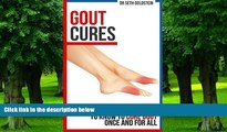 Big Deals  Gout Cures: Everything You Need to Know To Cure Gout Once and For All (gout cure, gout
