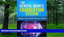 Must Have PDF  The Genital Warts Eradication System - Destroy Your Genital Warts In 5 Days (home