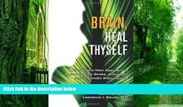 Big Deals  Brain, Heal Thyself: A Caregiver s New Approach to Recovery from Stroke, Aneurism, and