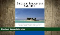 book online Belize Islands Guide: Guide to Ambergris Caye, Caye Caulker and the Offshore Cayes