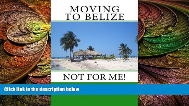 behold  Moving to Belize - Not for Me!:The facts about the lifestyle, culture and practicalities