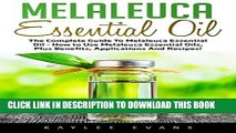 New Book Melaleuca Essential Oil: The Complete Guide To Melaleuca Essential Oil - How to Use